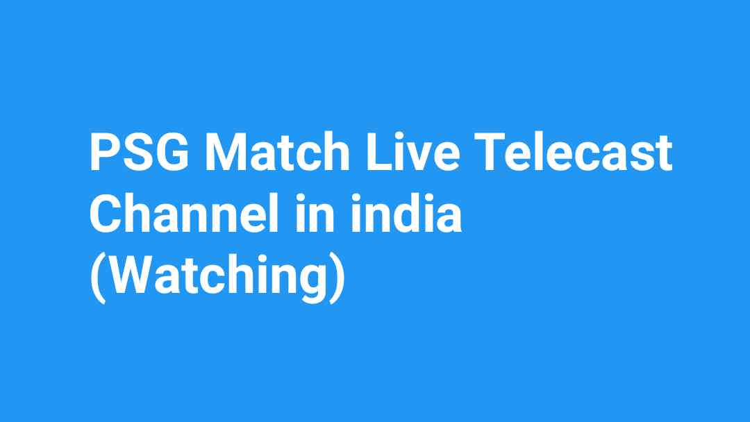 PSG Match Live Telecast Channel in india